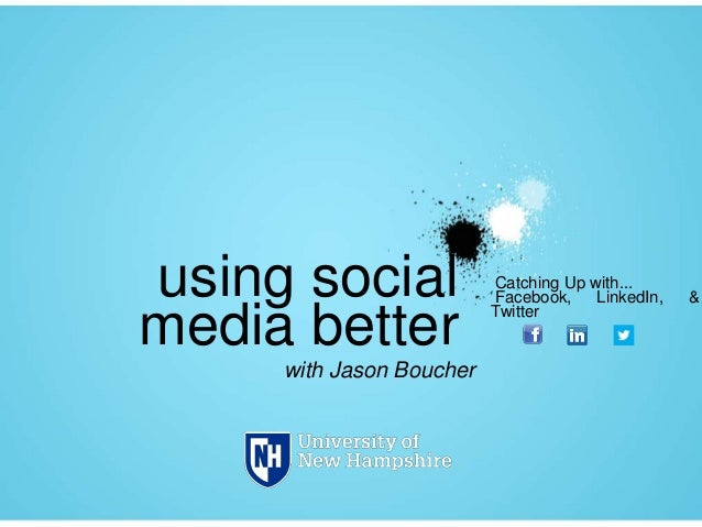 using social media better with Jason Boucher  Catching Up with... Facebook, LinkedIn, Twitter  &