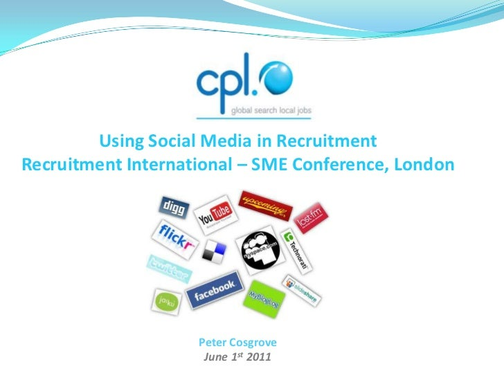 Using Social Media in Recruitment<br />Recruitment International – SME Conference, London<br />Peter Cosgrove<br />June 1s...
