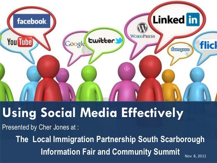 Using Social Media Effectively Presented by Cher Jones at :  The  Local Immigration Partnership South Scarborough Informat...