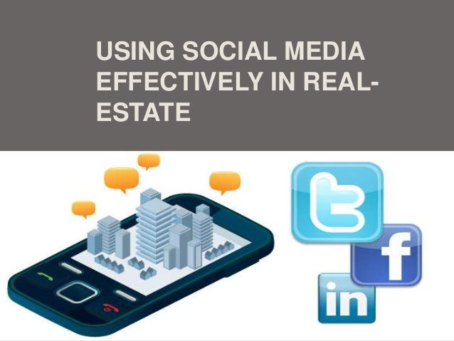 USING SOCIAL MEDIA EFFECTIVELY IN REAL- ESTATE