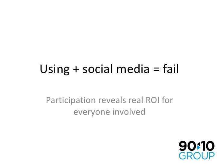 Using + social media = fail<br />Participation reveals real ROI for everyone involved<br />