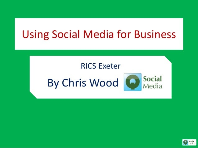 Using Social Media for Business RICS Exeter By Chris Wood