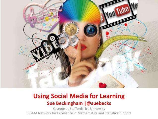 Using Social Media for Learning Sue Beckingham |@suebecks Keynote at Staffordshire University SIGMA Network for Excellence...