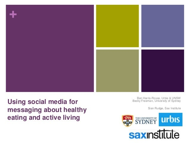+ Using social media for messaging about healthy eating and active living Ben Harris-Roxas, Urbis & UNSW Becky Freeman, Un...