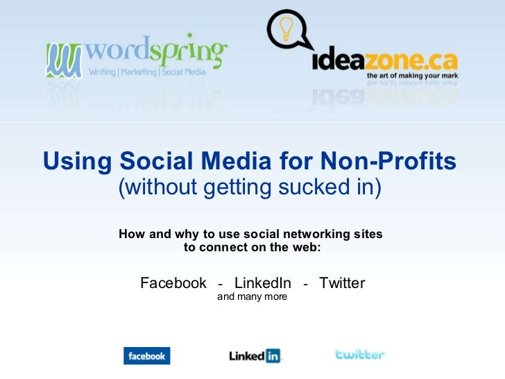 Using Social Media for Non-Profits (without getting sucked in) How and why to use social networking sites  to connect on t...