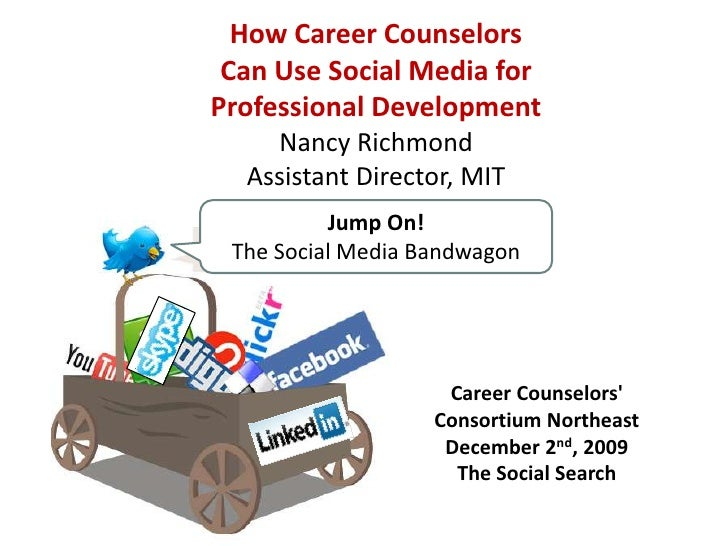 How Career Counselors                      Can Use Social Media forProfessional DevelopmentNancy RichmondAssistant Directo...