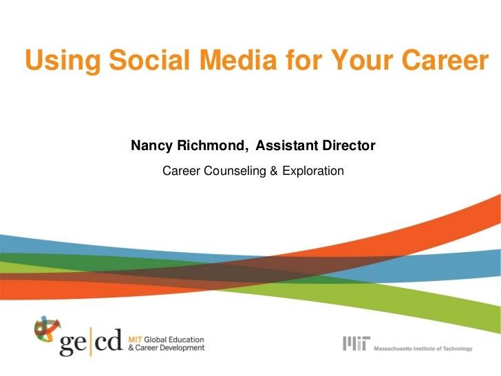 Using Social Media for Your Career       Nancy Richmond, Assistant Director           Career Counseling & Exploration
