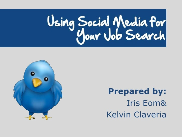 Using Social Media for Your Job Search<br />Prepared by:<br />Iris Eom &<br />Kelvin Claveria<br />