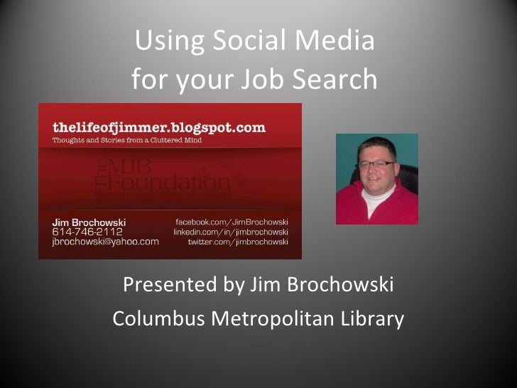 Using Social Media  for your Job Search  Presented by Jim Brochowski Columbus Metropolitan Library