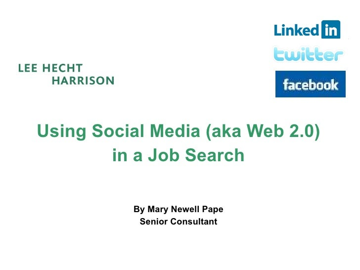 Using Social Media (aka Web 2.0) in a Job Search <ul><li>By Mary Newell Pape </li></ul><ul><li>Senior Consultant </li></ul>