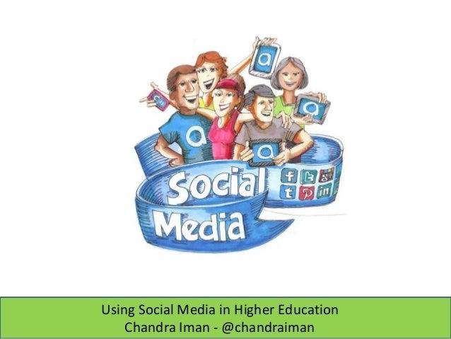 Using Social Media in Higher Education Chandra Iman - @chandraiman