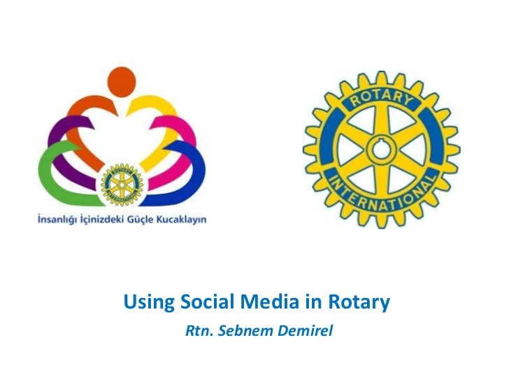 Using Social Media in Rotary      Rtn. Sebnem Demirel