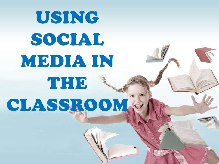 USING SOCIAL MEDIA IN THE CLASSROOM<br />