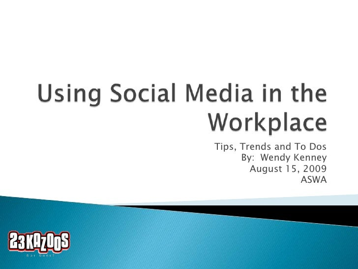 Using Social Media in the Workplace<br />Tips, Trends and To Dos<br />By:  Wendy Kenney<br />August 15, 2009<br />ASWA<br />