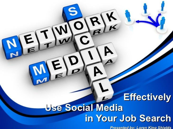 Effectively Use Social Media  in Your Job Search Presented by: Loren King Shields