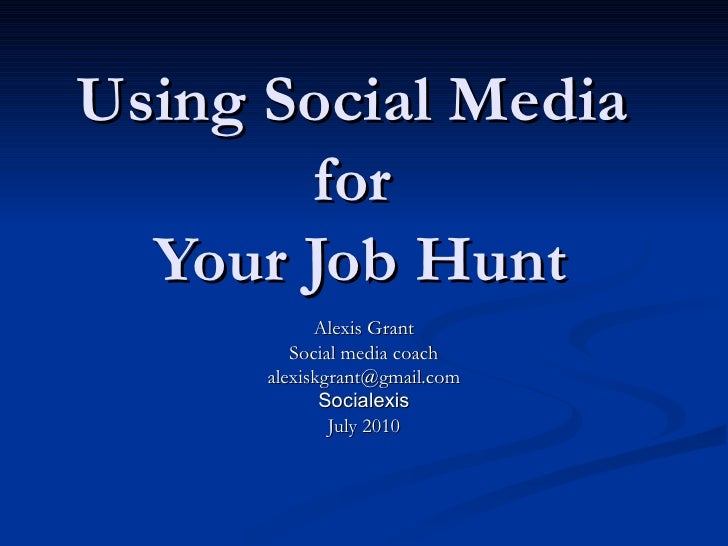 Using Social Media  for  Your Job Hunt Alexis Grant Social media coach [email_address] Socialexis July 2010
