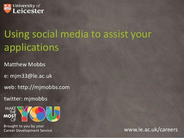 Using social media to assist yourapplicationsMatthew Mobbse: mjm33@le.ac.ukweb: http://mjmobbs.comtwitter: mjmobbs        ...