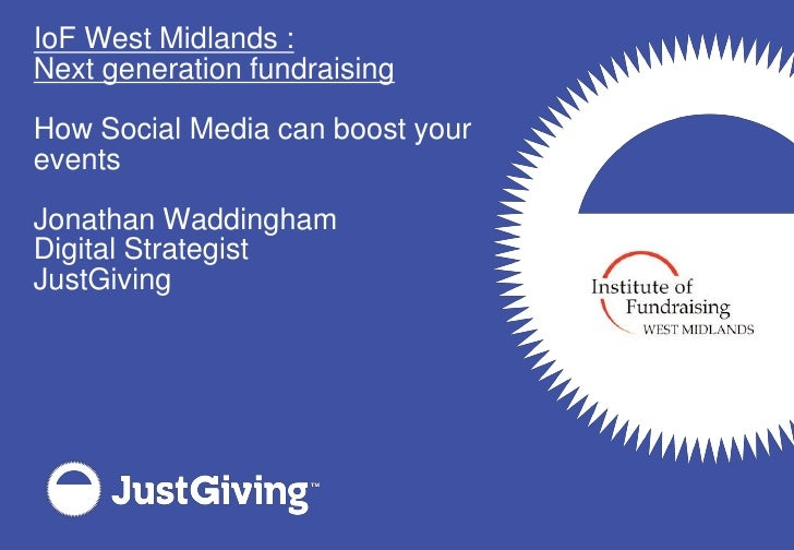 IoF West Midlands : Next generation fundraising  How Social Media can boost your events  Jonathan Waddingham Digital Strat...