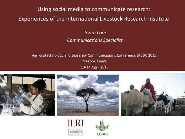 Using social media to communicate research: Experiences of the International Livestock Research Institute Tezira Lore Comm...