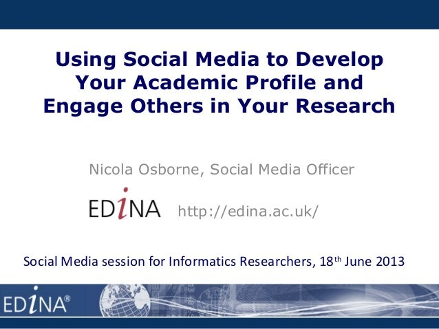 Using Social Media to DevelopYour Academic Profile andEngage Others in Your ResearchNicola Osborne, Social Media Officerht...