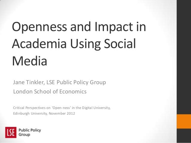 Openness and Impact inAcademia Using SocialMediaJane Tinkler, LSE Public Policy GroupLondon School of EconomicsCritical Pe...