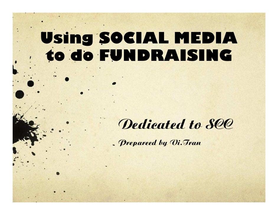 Using SOCIAL MEDIAto do FUNDRAISING       Dedicated to SCC       Prepareed by Vi.Tran