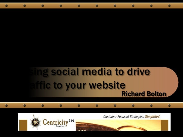 Using social media to drivetraffic to your website                    Richard Bolton