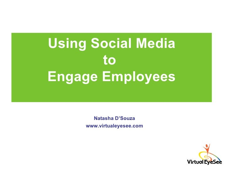 Using Social Media to  Engage Employees Natasha D'Souza www.virtualeyesee.com