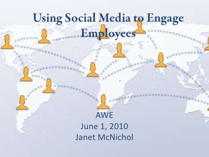 Using Social Media to Engage Employees<br />AWE<br />June 1, 2010<br />Janet McNichol<br />
