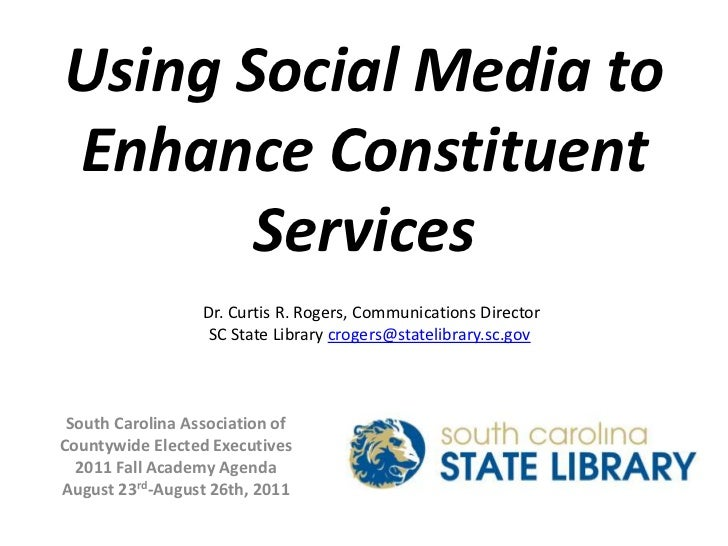 Using Social Media to Enhance Constituent Services<br />Dr. Curtis R. Rogers, Communications Director<br />SC State Librar...