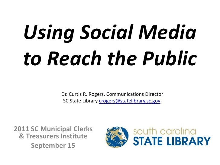 Using Social Media to Reach the Public<br />Dr. Curtis R. Rogers, Communications Director<br />SC State Library crogers@st...