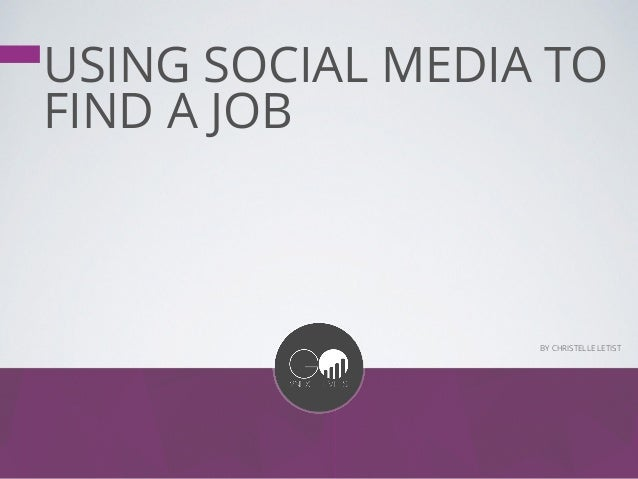 USING SOCIAL MEDIA TO FIND A JOB BY CHRISTELLE LETIST