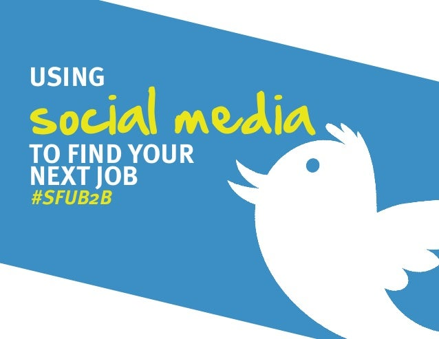 USINGsocial mediaTO FIND YOURNEXT JOB#SFUB2B