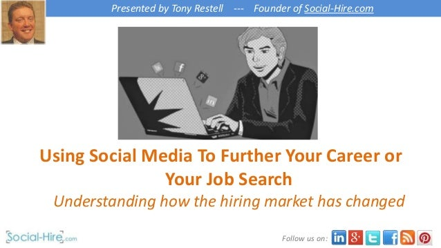 Presented by Tony Restell --- Founder of Social-Hire.com Follow us on: Using Social Media To Further Your Career or Your J...