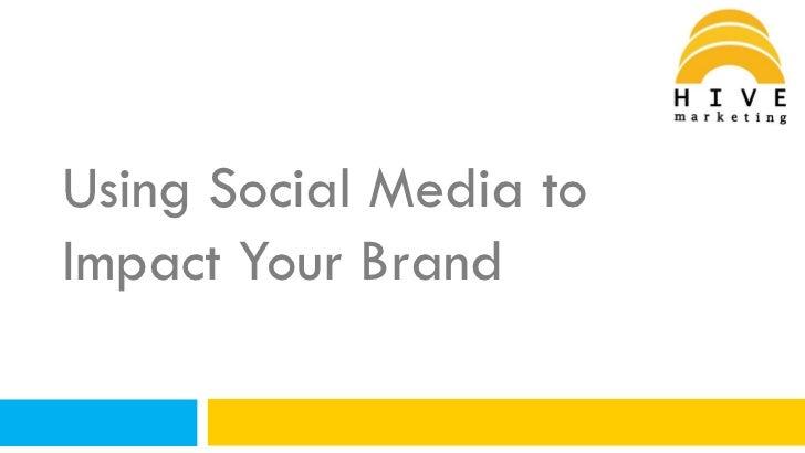 Using Social Media toImpact Your Brand