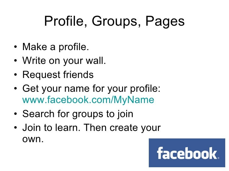 <ul><li>Make a profile. </li></ul><ul><li>Write on your wall. </li></ul><ul><li>Request friends </li></ul><ul><li>Get your...
