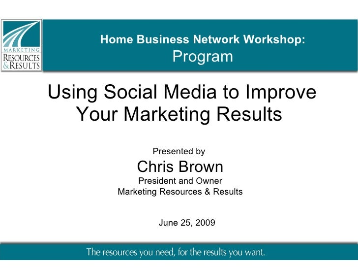 Using Social Media to Improve Your Marketing Results  Presented by  Chris Brown President and Owner Marketing Resources & ...
