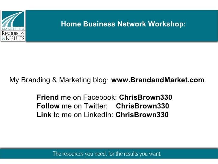 <ul><li>My Branding & Marketing blog :  www.BrandandMarket.com </li></ul><ul><ul><ul><li>Friend  me on Facebook:  ChrisBro...
