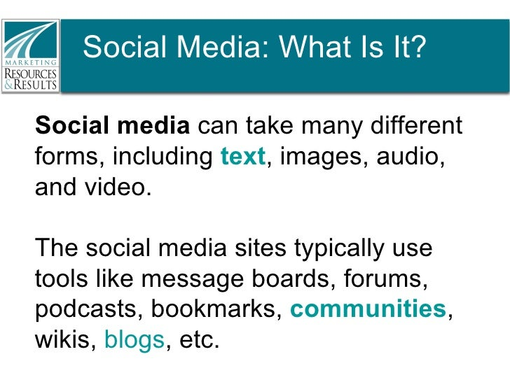 Social Media: What Is It? Social media  can take many different forms, including  text , images, audio, and video.  The so...