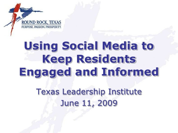 Using Social Media to     Keep Residents Engaged and Informed   Texas Leadership Institute        June 11, 2009