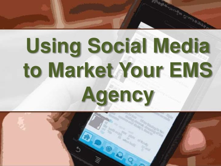 Using Social Media to Market Your EMS Agency<br />