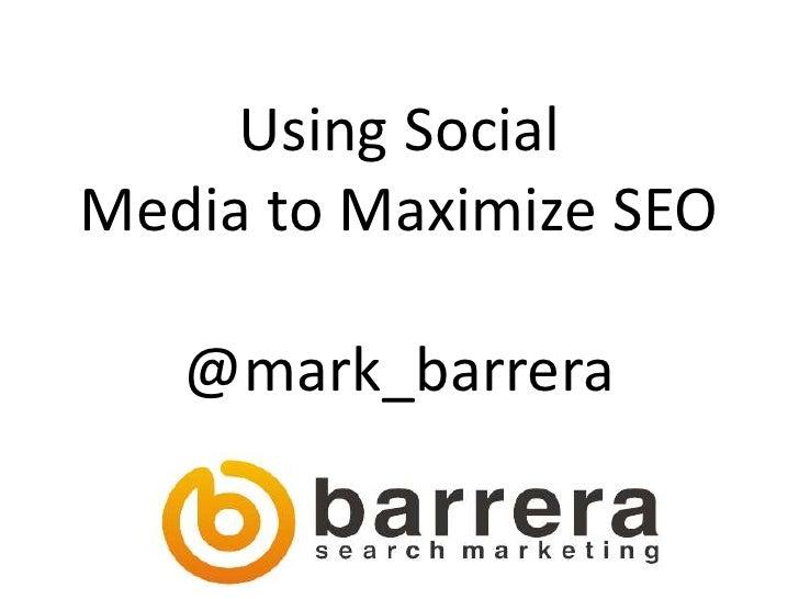 Using SocialMedia to Maximize SEO   @mark_barrera