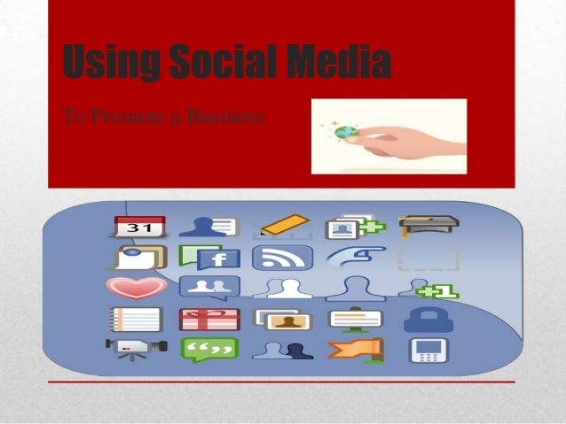 Using Social MediaTo Promote a Business