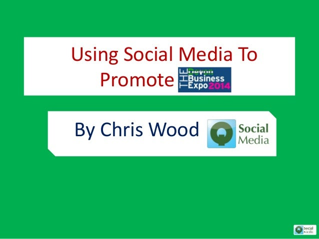 Using Social Media To Promote By Chris Wood