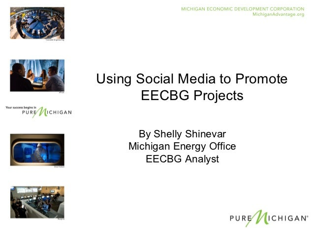 Using Social Media to Promote       EECBG Projects      By Shelly Shinevar    Michigan Energy Office       EECBG Analyst