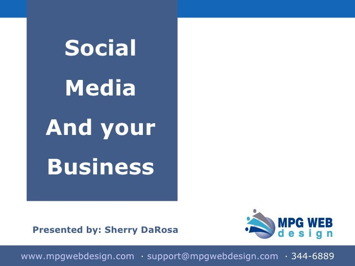 Introduction Slide Social Media And your Business Presented by: Sherry DaRosa www.mpgwebdesign.com   ·  [email_address]   ...