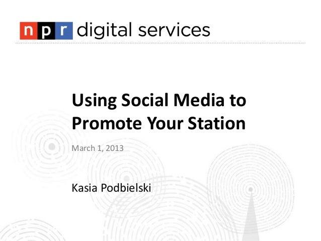 Using Social Media toPromote Your StationMarch 1, 2013Kasia Podbielski
