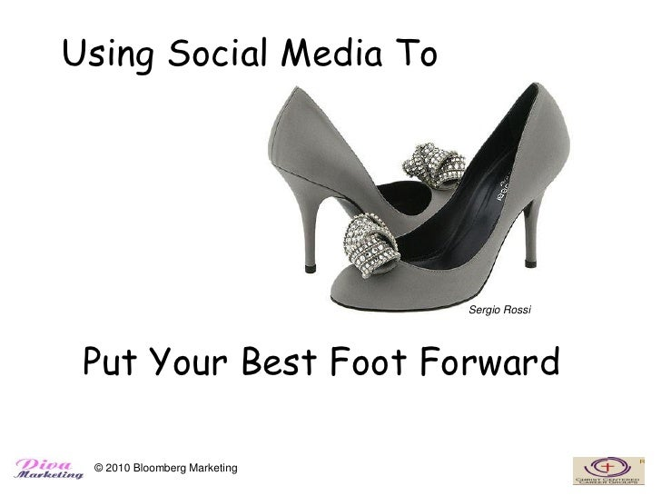 Using Social Media To                                   Sergio Rossi      Put Your Best Foot Forward   © 2010 Bloomberg Ma...