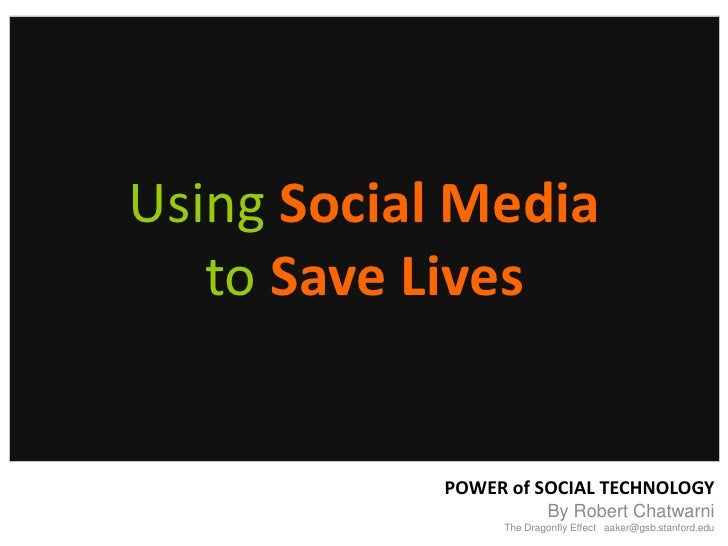 Using Social Media   to Save Lives            POWER of SOCIAL TECHNOLOGY                         By Robert Chatwarni      ...