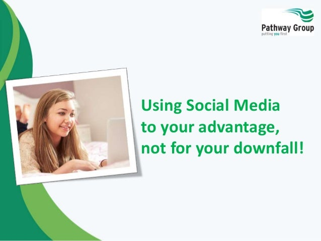 Using Social Media  to your advantage,  not for your downfall!